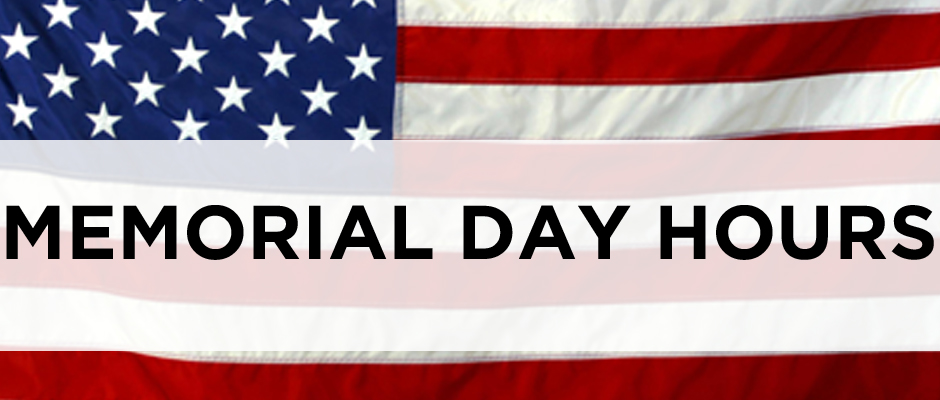 MEMORIAL DAY HOURS - 9am to 11am
